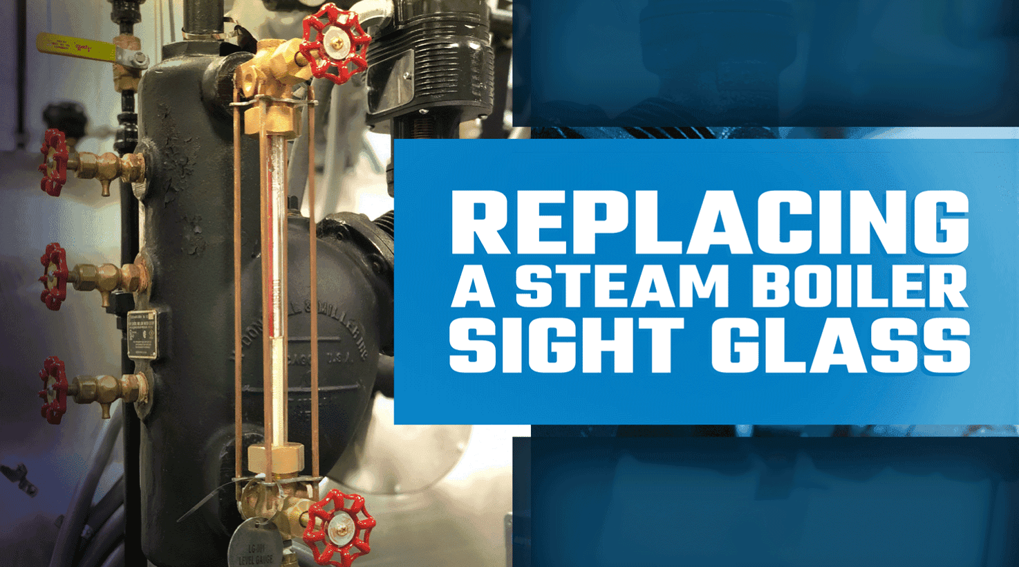 Replacing a Steam Boiler Sight Glass