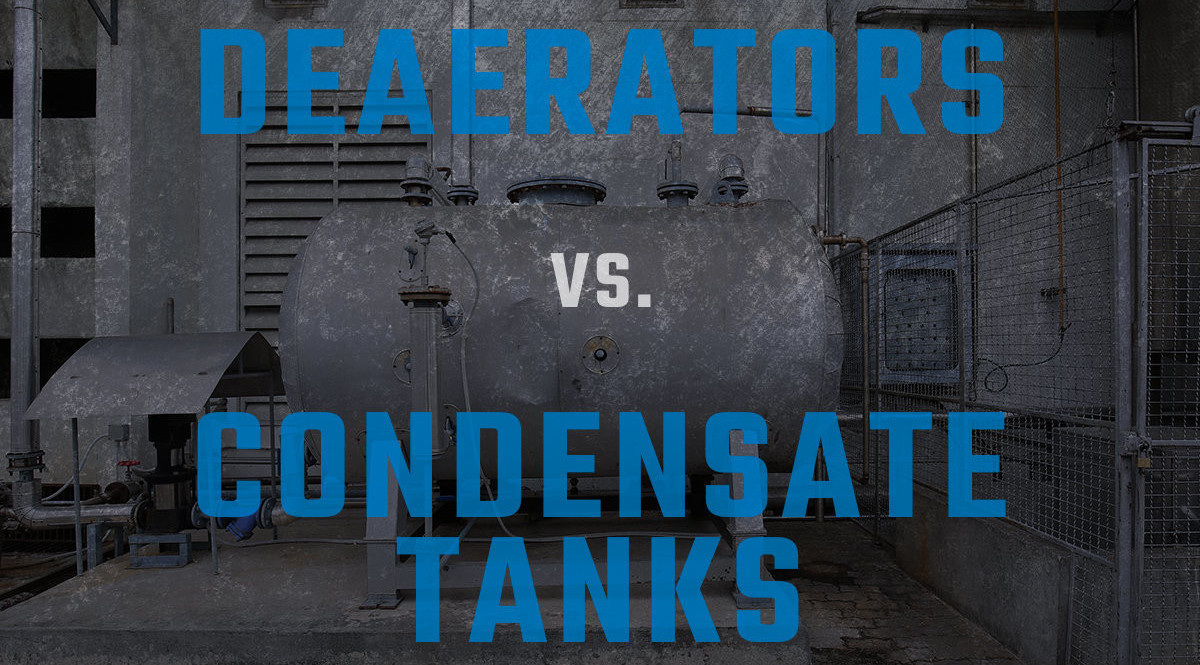 DEAERATORS VS CONDENSATE TANKS