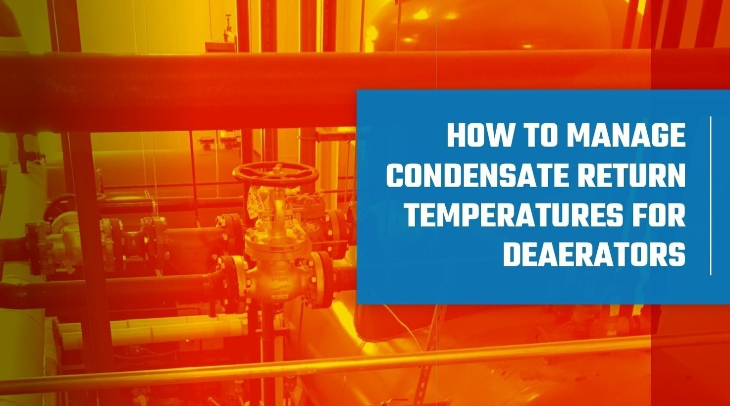 How to Manage Condensate Return Temperatures for Deaerators
